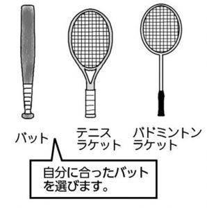 バット、テニスラケット、バドミントンラケット。自分に合ったバットを選びます。